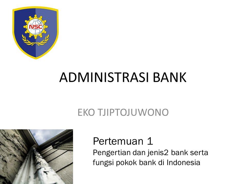 ADMINISTRASI BANK EKO TJIPTOJUWONO Pertemuan 1