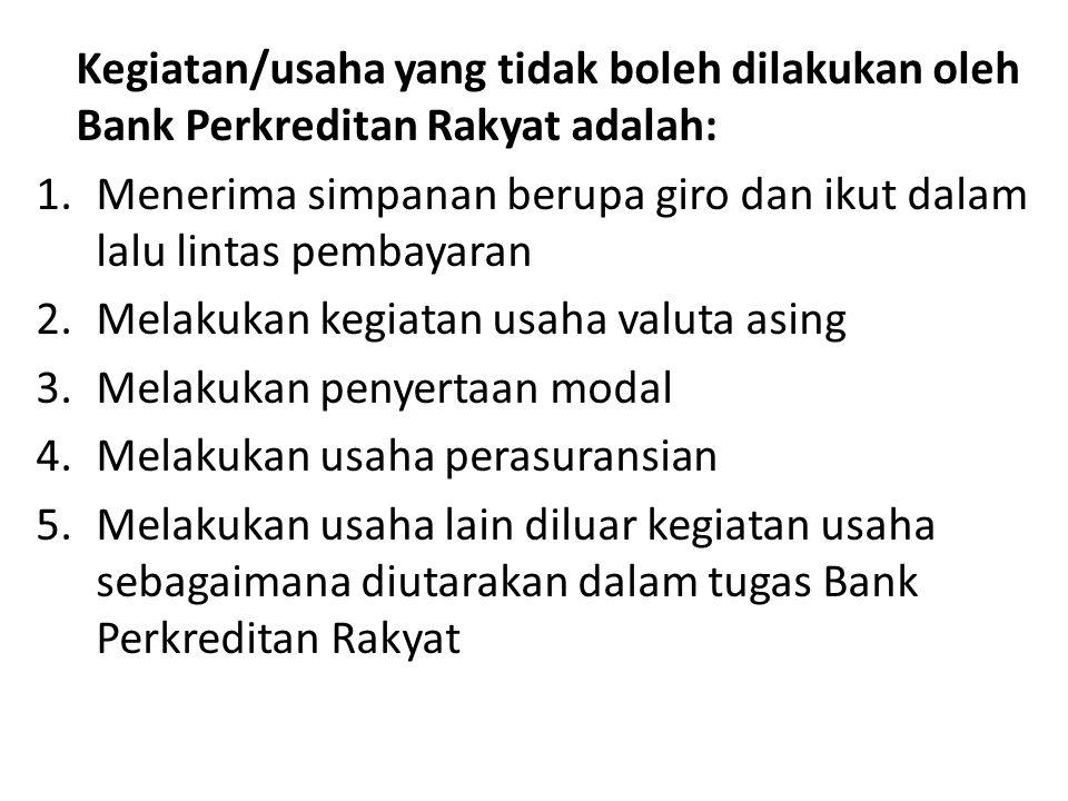 Kegiatan/usaha yang tidak boleh dilakukan oleh Bank Perkreditan Rakyat adalah: