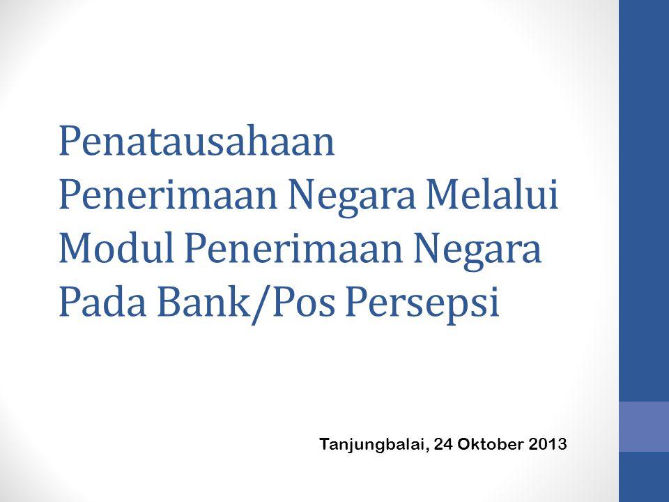 Penatausahaan Penerimaan Negara Melalui Modul Penerimaan Negara Pada Bank/Pos Persepsi