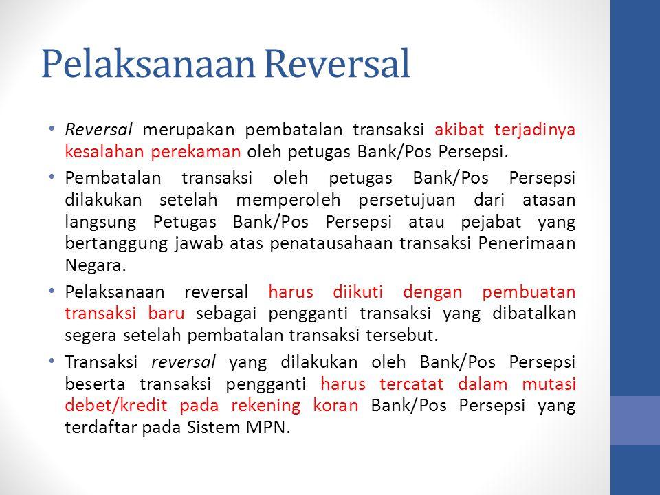 Pelaksanaan Reversal Reversal merupakan pembatalan transaksi akibat terjadinya kesalahan perekaman oleh petugas Bank/Pos Persepsi.