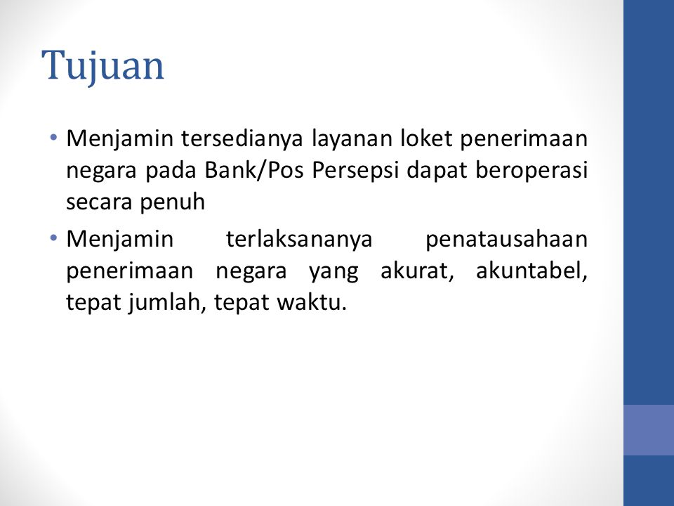 Tujuan Menjamin tersedianya layanan loket penerimaan negara pada Bank/Pos Persepsi dapat beroperasi secara penuh.