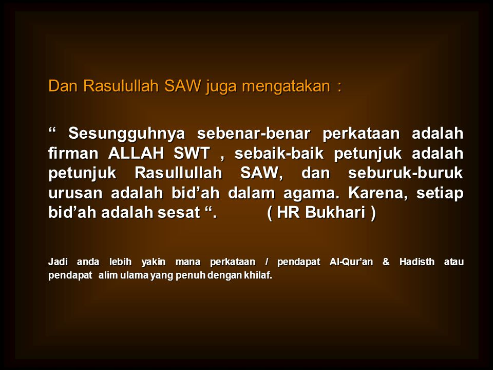 Dan Rasulullah SAW juga mengatakan :