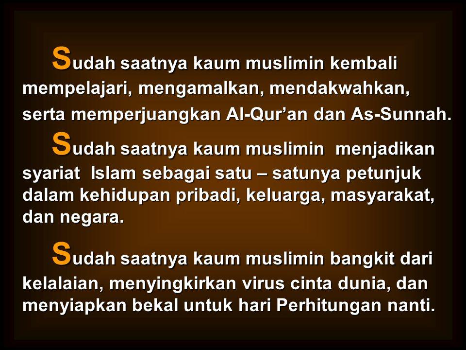 Sudah saatnya kaum muslimin kembali mempelajari, mengamalkan, mendakwahkan,