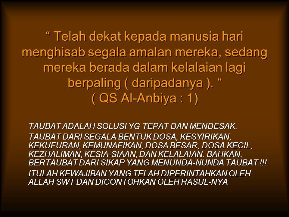 Telah dekat kepada manusia hari menghisab segala amalan mereka, sedang mereka berada dalam kelalaian lagi berpaling ( daripadanya ). ( QS Al-Anbiya : 1)