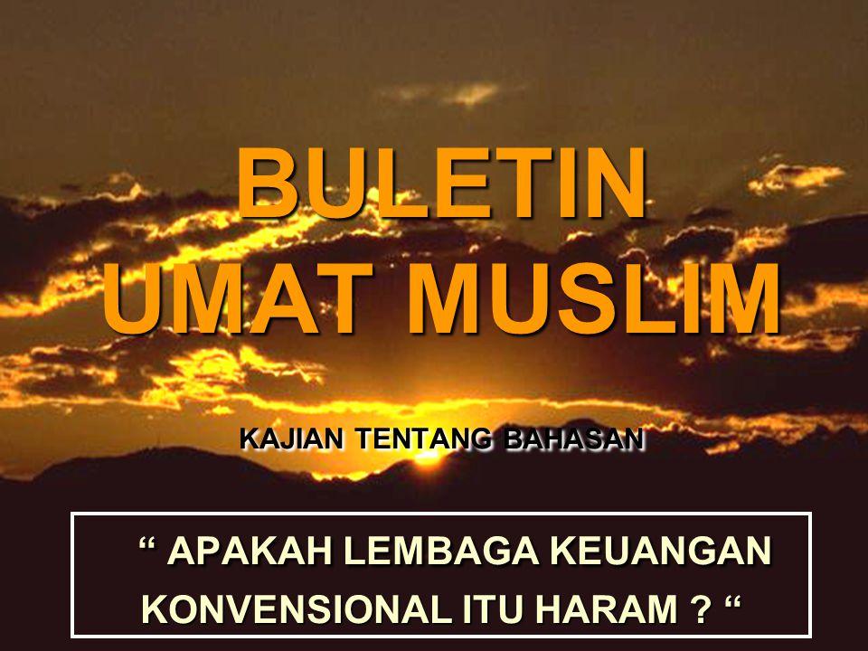 BULETIN UMAT MUSLIM KAJIAN TENTANG BAHASAN APAKAH LEMBAGA KEUANGAN KONVENSIONAL ITU HARAM