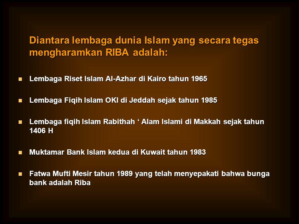 Diantara lembaga dunia Islam yang secara tegas mengharamkan RIBA adalah:
