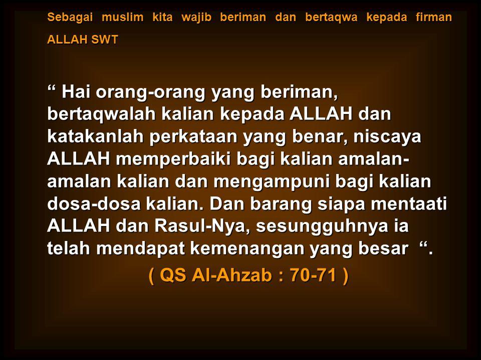 Sebagai muslim kita wajib beriman dan bertaqwa kepada firman ALLAH SWT