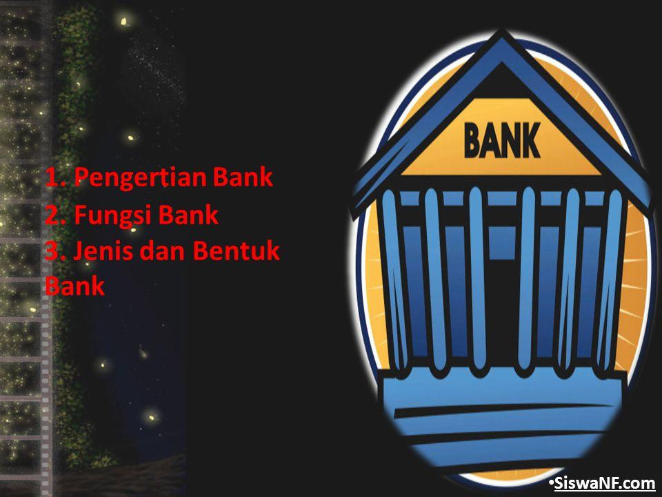 1. Pengertian Bank 2. Fungsi Bank 3. Jenis dan Bentuk Bank