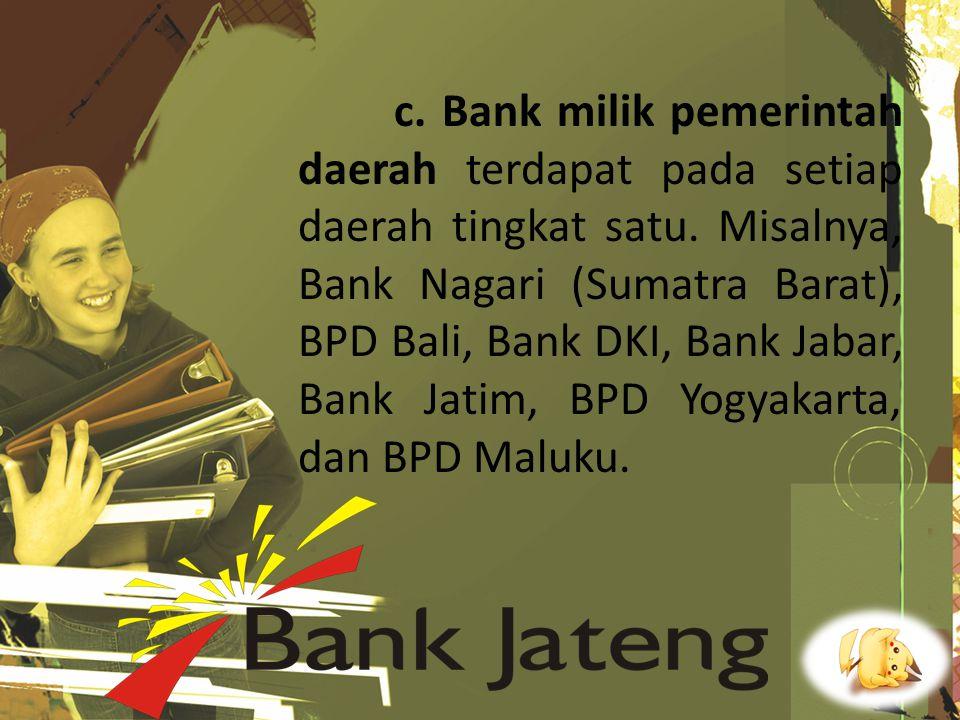 c. Bank milik pemerintah daerah terdapat pada setiap daerah tingkat satu.
