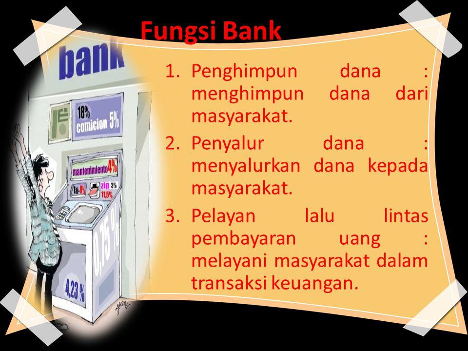 Fungsi Bank Penghimpun dana : menghimpun dana dari masyarakat.