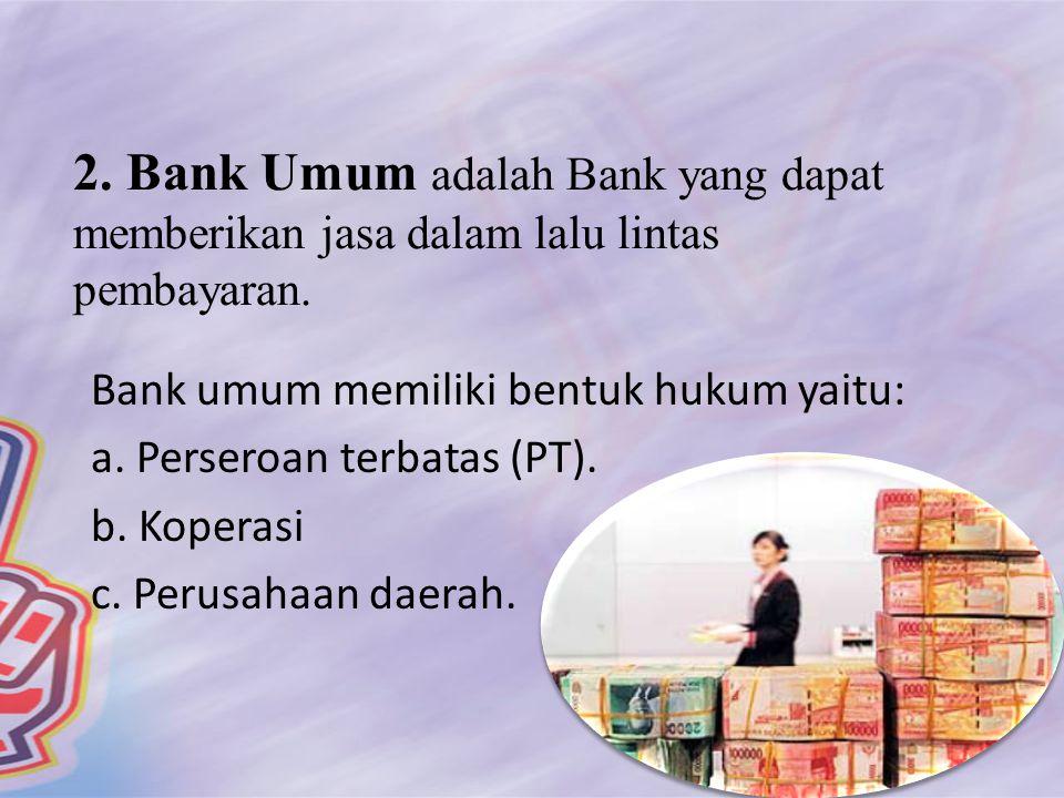 2. Bank Umum adalah Bank yang dapat memberikan jasa dalam lalu lintas pembayaran.