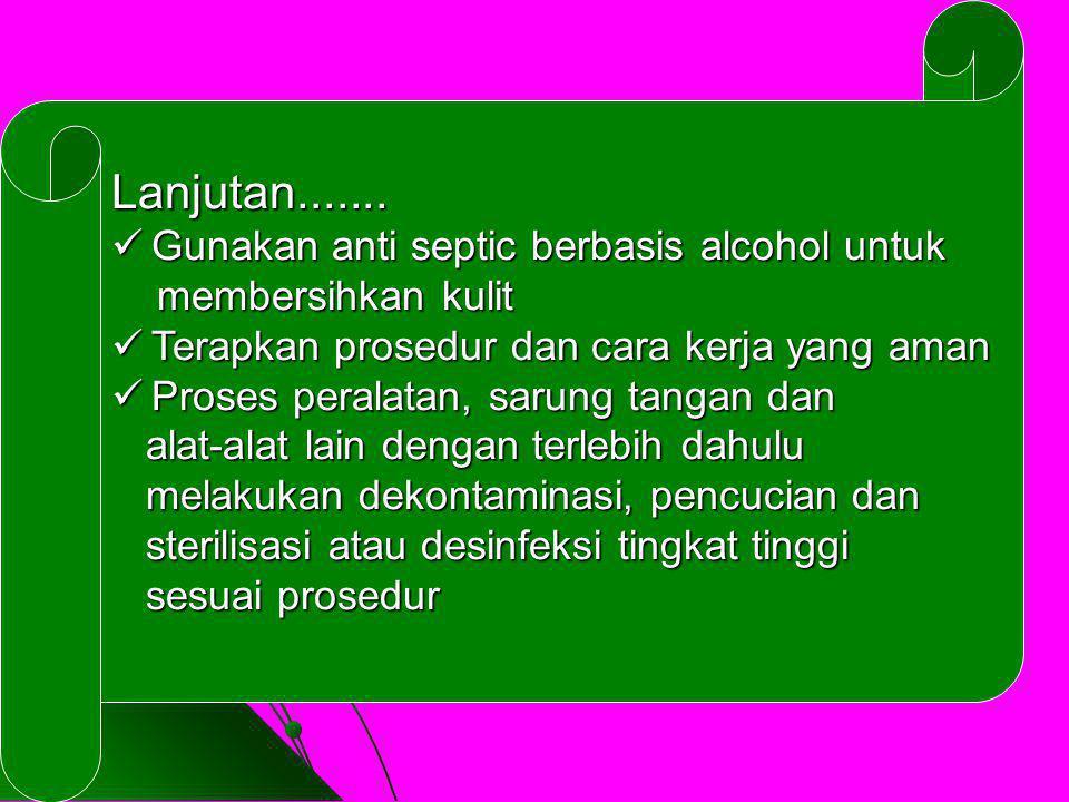 Lanjutan....... Gunakan anti septic berbasis alcohol untuk