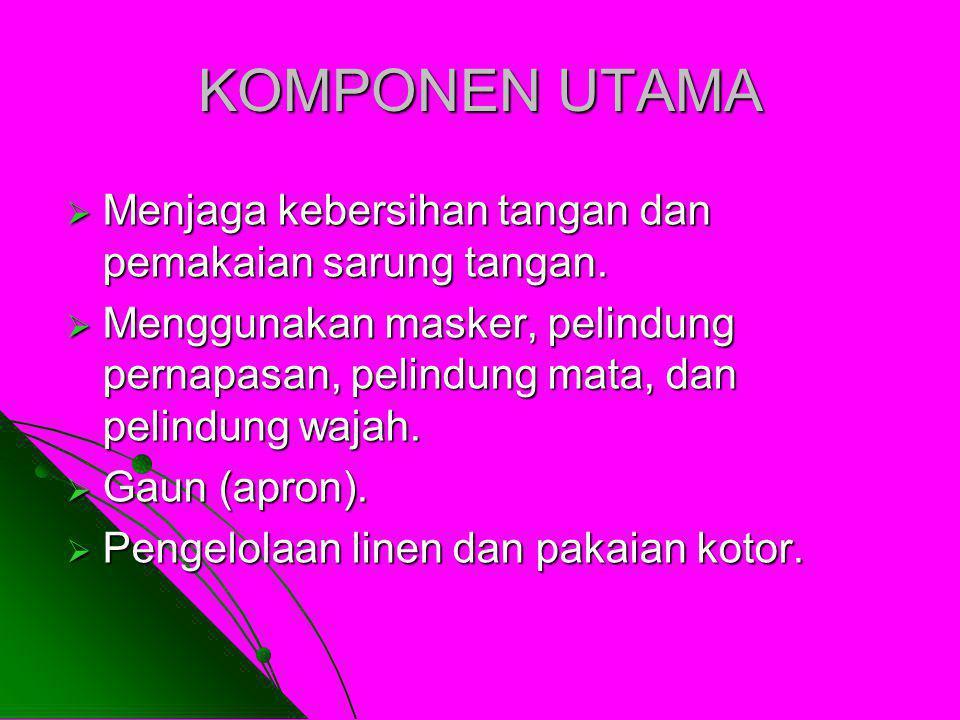 KOMPONEN UTAMA Menjaga kebersihan tangan dan pemakaian sarung tangan.
