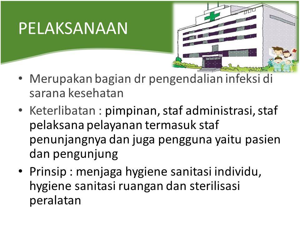 PELAKSANAAN Merupakan bagian dr pengendalian infeksi di sarana kesehatan.