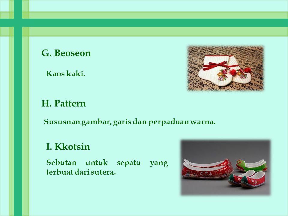 G. Beoseon H. Pattern I. Kkotsin Kaos kaki.