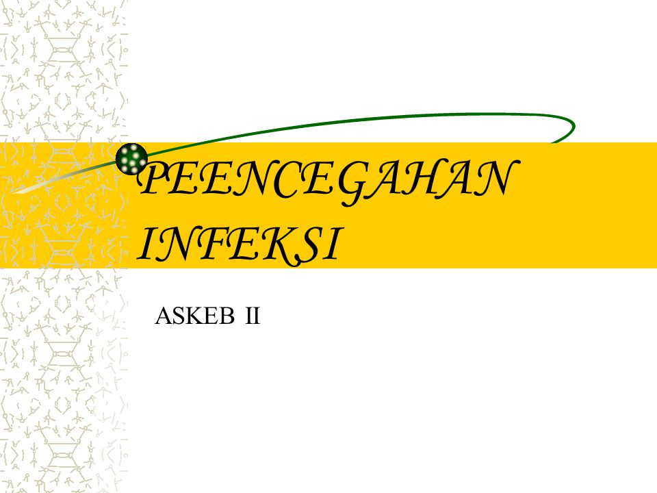 PEENCEGAHAN INFEKSI ASKEB II