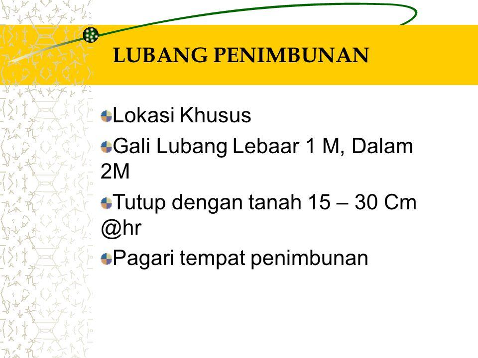 LUBANG PENIMBUNAN Lokasi Khusus. Gali Lubang Lebaar 1 M, Dalam 2M. Tutup dengan tanah 15 – 30 Cm @hr.