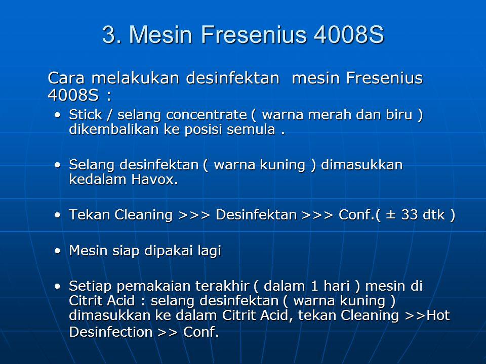 3. Mesin Fresenius 4008S Cara melakukan desinfektan mesin Fresenius 4008S :