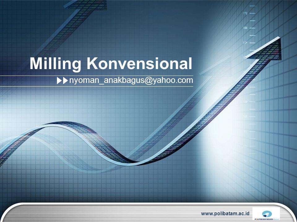 Milling Konvensional nyoman_anakbagus@yahoo.com www.polibatam.ac.id