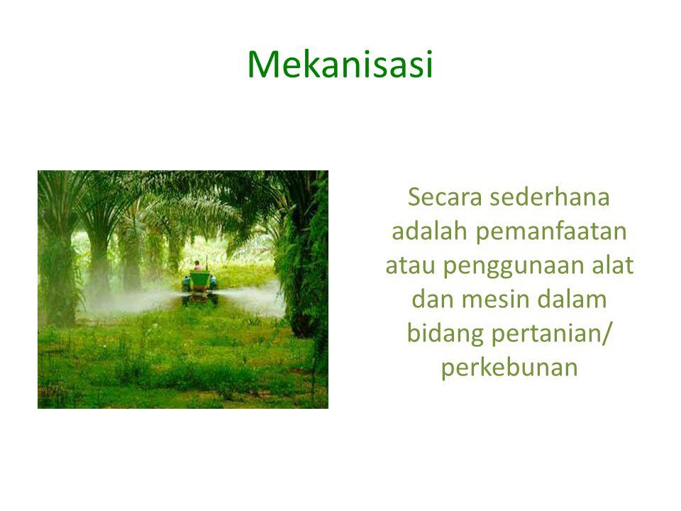 Mekanisasi Secara sederhana adalah pemanfaatan atau penggunaan alat dan mesin dalam bidang pertanian/ perkebunan.