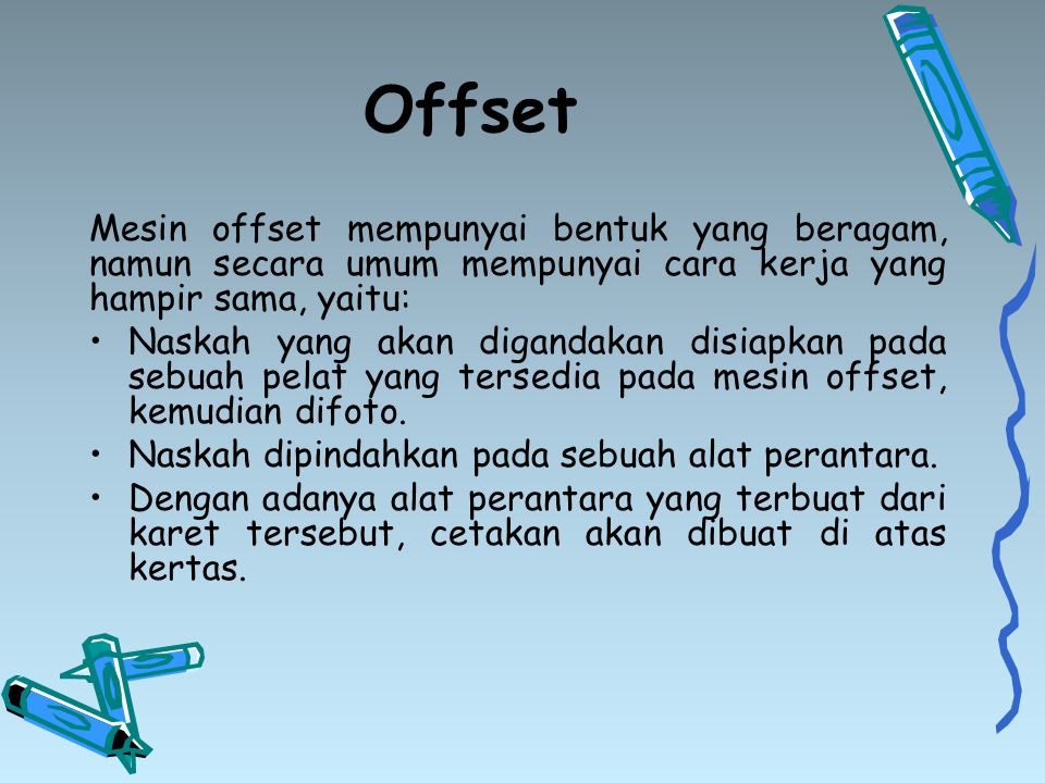 Offset Mesin offset mempunyai bentuk yang beragam, namun secara umum mempunyai cara kerja yang hampir sama, yaitu: