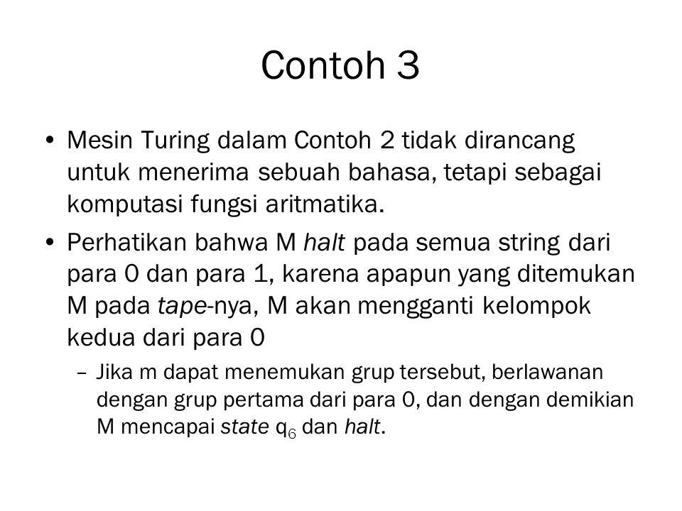 Contoh 3 Mesin Turing dalam Contoh 2 tidak dirancang untuk menerima sebuah bahasa, tetapi sebagai komputasi fungsi aritmatika.