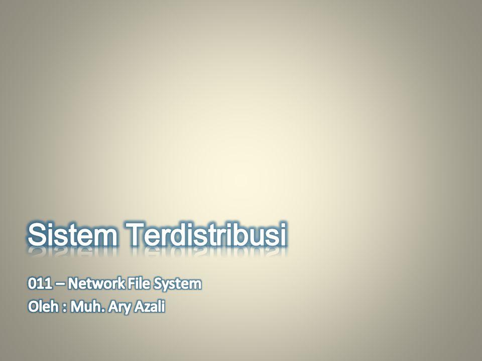 Sistem Terdistribusi 011 – Network File System Oleh : Muh. Ary Azali