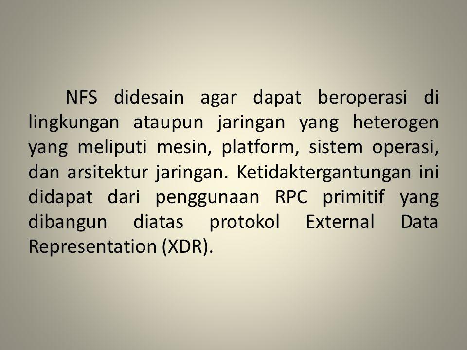 NFS didesain agar dapat beroperasi di lingkungan ataupun jaringan yang heterogen yang meliputi mesin, platform, sistem operasi, dan arsitektur jaringan.