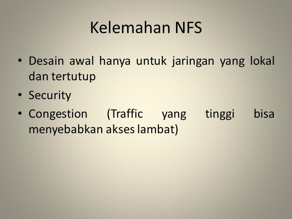 Kelemahan NFS Desain awal hanya untuk jaringan yang lokal dan tertutup