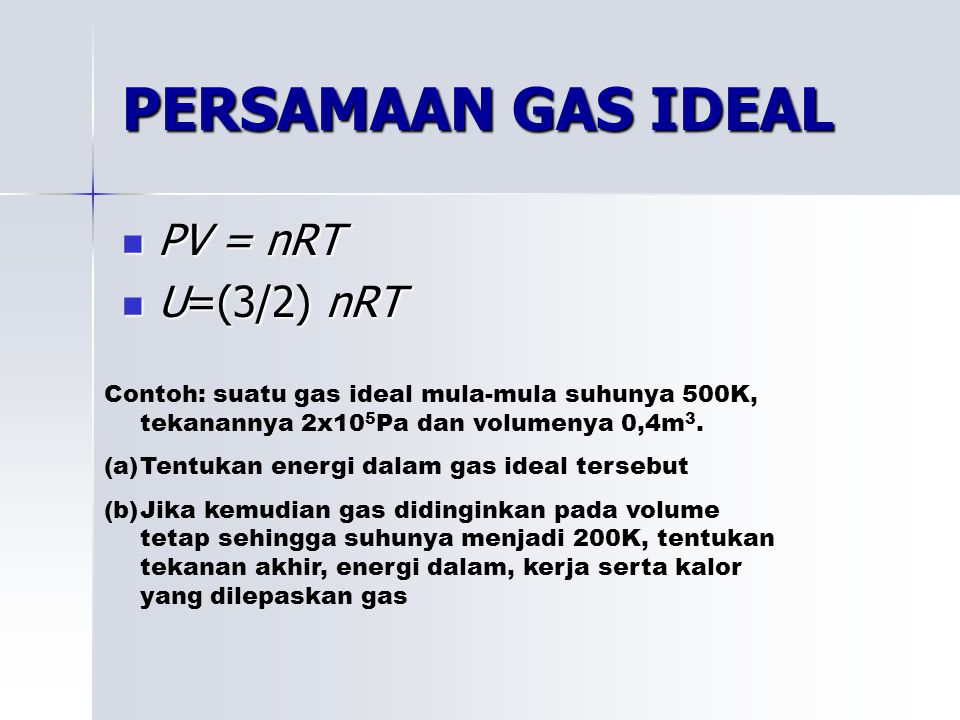 PERSAMAAN GAS IDEAL PV = nRT U=(3/2) nRT