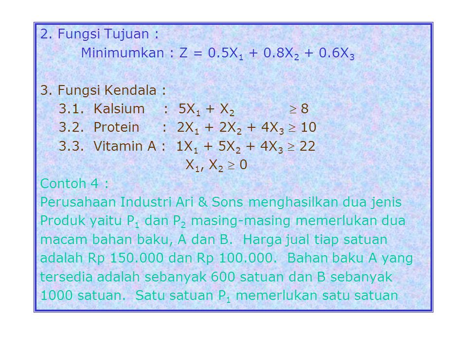 2. Fungsi Tujuan : Minimumkan : Z = 0.5X1 + 0.8X2 + 0.6X3. 3. Fungsi Kendala : 3.1. Kalsium : 5X1 + X2  8.
