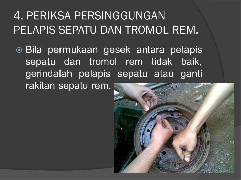 4. PERIKSA PERSINGGUNGAN PELAPIS SEPATU DAN TROMOL REM.