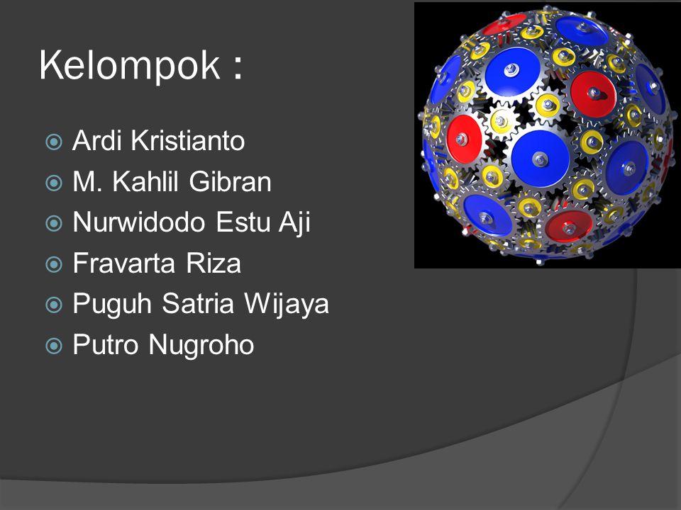 Kelompok : Ardi Kristianto M. Kahlil Gibran Nurwidodo Estu Aji