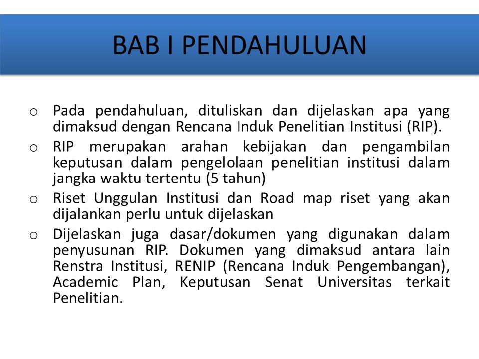 BAB I PENDAHULUAN Pada pendahuluan, dituliskan dan dijelaskan apa yang dimaksud dengan Rencana Induk Penelitian Institusi (RIP).