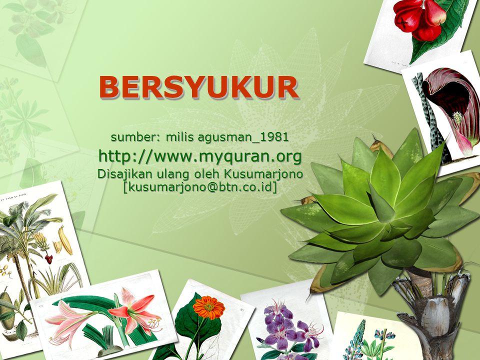 BERSYUKUR http://www.myquran.org sumber: milis agusman_1981