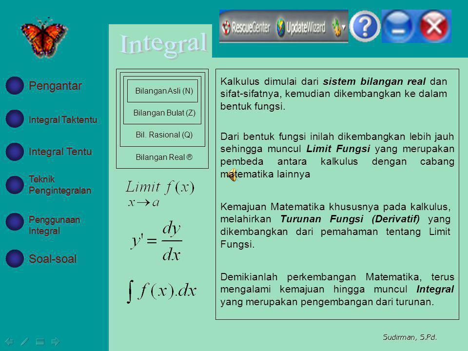 Bilangan Real ® Bil. Rasional (Q) Kalkulus dimulai dari sistem bilangan real dan sifat-sifatnya, kemudian dikembangkan ke dalam bentuk fungsi.