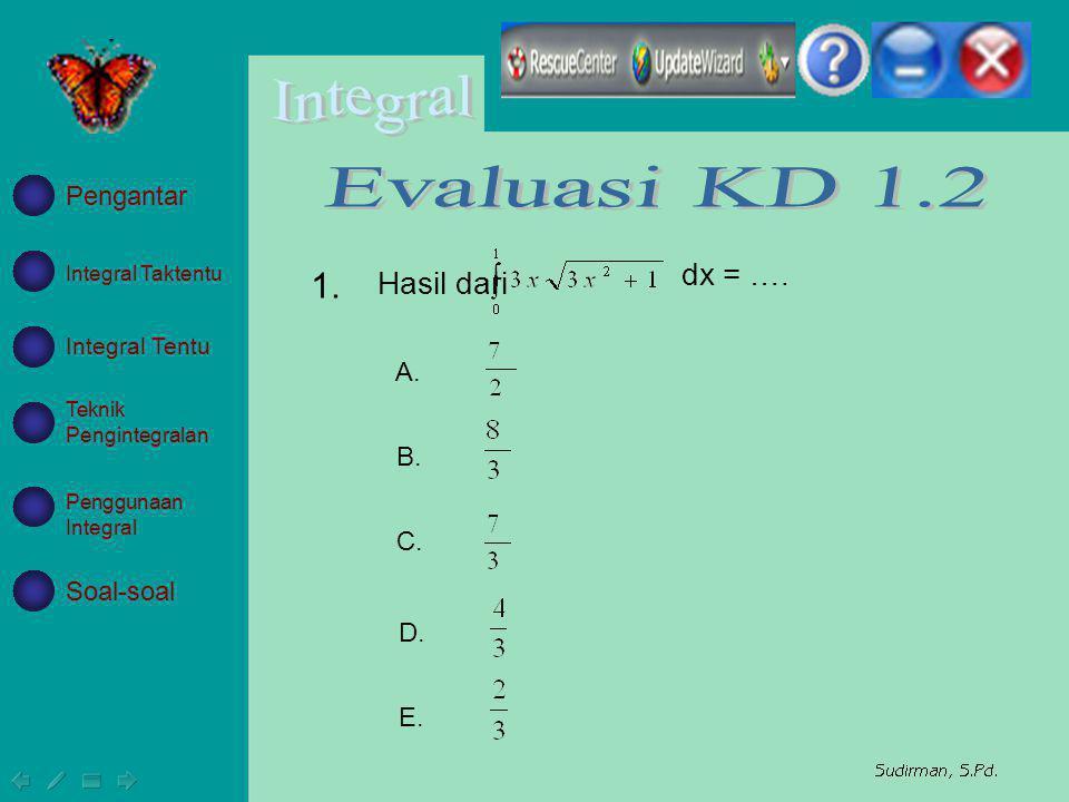 Evaluasi KD 1.2 1. dx = …. Hasil dari Pengantar A. B. C. Soal-soal D.