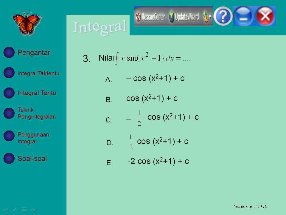 3. Nilai – cos (x2+1) + c cos (x2+1) + c – cos (x2+1) + c