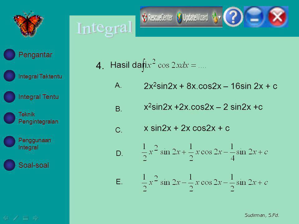 4. Hasil dari 2x2sin2x + 8x.cos2x – 16sin 2x + c
