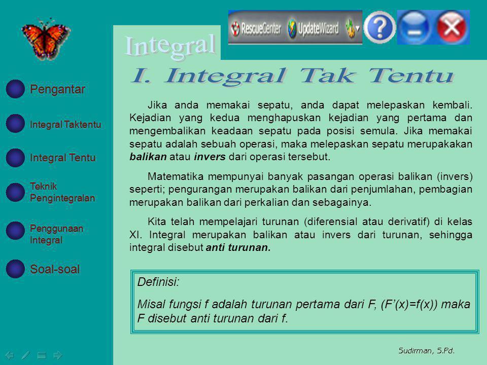 I. Integral Tak Tentu Pengantar Soal-soal Definisi: