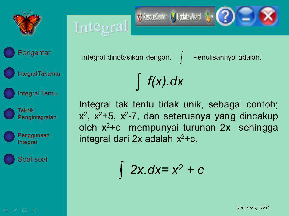 Pengantar Integral dinotasikan dengan: Penulisannya adalah: Integral Taktentu. f(x).dx. Integral Tentu.