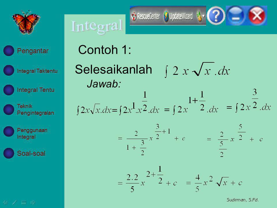 Contoh 1: Selesaikanlah Jawab: Pengantar Soal-soal Integral Tentu