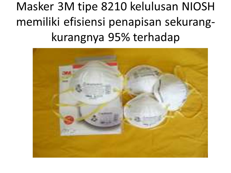 Masker 3M tipe 8210 kelulusan NIOSH memiliki efisiensi penapisan sekurang-kurangnya 95% terhadap