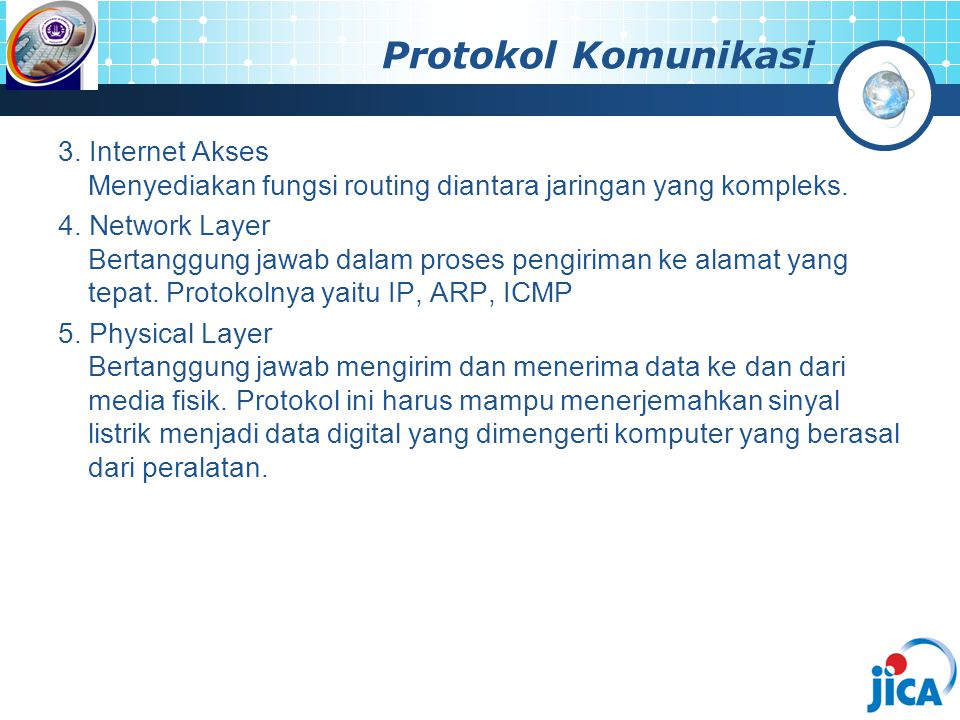 Protokol Komunikasi 3. Internet Akses Menyediakan fungsi routing diantara jaringan yang kompleks.