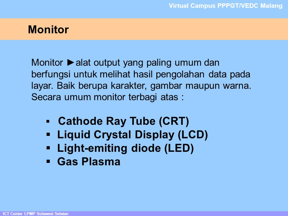 Liquid Crystal Display (LCD) Light-emiting diode (LED) Gas Plasma