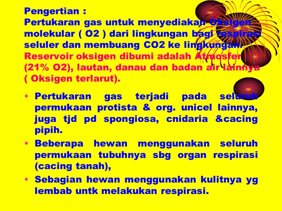 Pengertian : Pertukaran gas untuk menyediakan Oksigen molekular ( O2 ) dari lingkungan bagi respirasi seluler dan membuang CO2 ke lingkungan. Reservoir oksigen dibumi adalah Atmosfer (21% O2), lautan, danau dan badan air lainnya ( Oksigen terlarut).