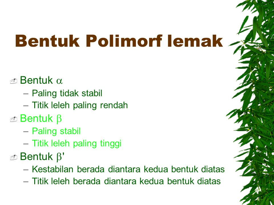 Bentuk Polimorf lemak Bentuk a Bentuk b Bentuk b Paling tidak stabil