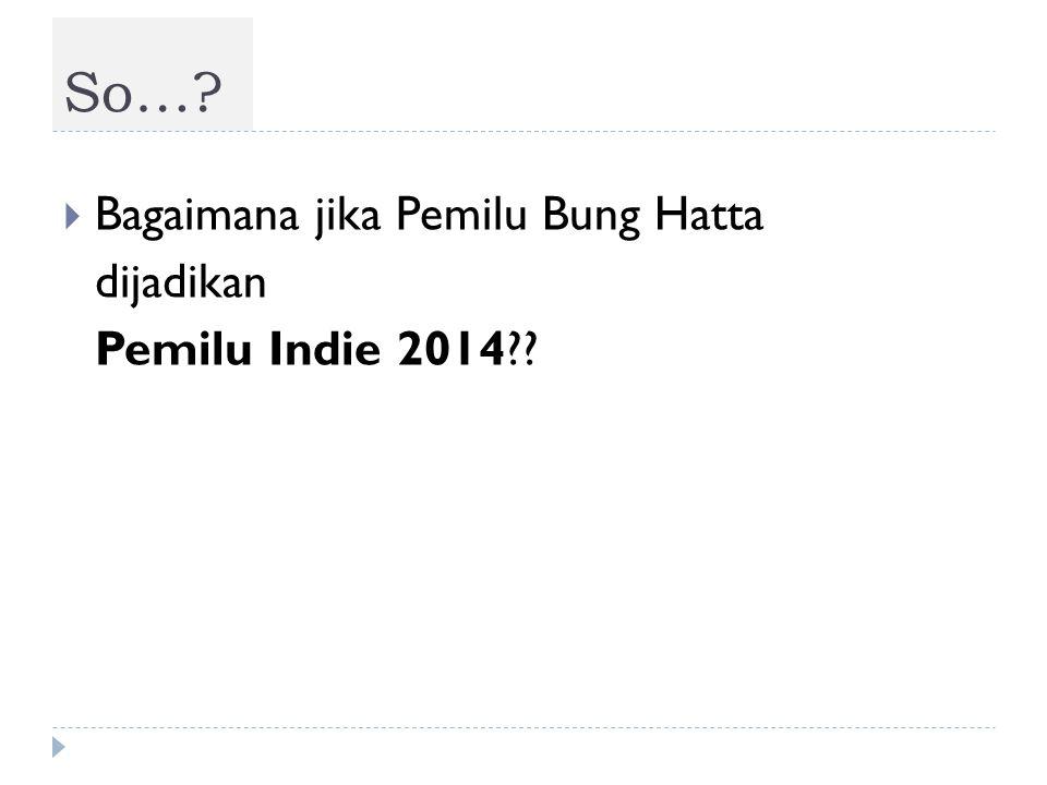 So… Bagaimana jika Pemilu Bung Hatta dijadikan Pemilu Indie 2014