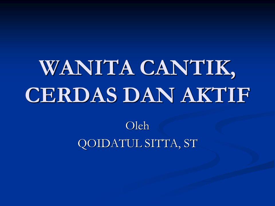 WANITA CANTIK, CERDAS DAN AKTIF