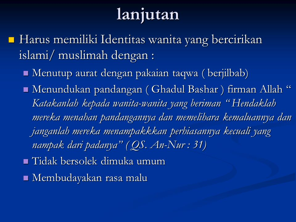 lanjutan Harus memiliki Identitas wanita yang bercirikan islami/ muslimah dengan : Menutup aurat dengan pakaian taqwa ( berjilbab)